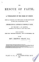 The Rescue of Faith  Or  a Vindication of the Cross of Christ  Being an Analysis and Refutation of the Rationalism of the Age  as Embodied in the Congragational Lecture on Christian Faith  by J  H  Godwin  Revised and Corrected from the    British Standard     Etc