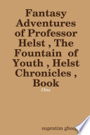 Fantasy Adventures of Professor Helst , The Fountain of Youth , Helst Chronicles , Book - One