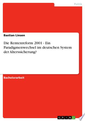 Download Die Rentenreform 2001 - Ein Paradigmenwechsel im deutschen System der Alterssicherung? Free Books - Dlebooks.net