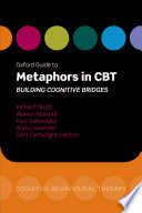 """Oxford Guide to Metaphors in CBT: Building Cognitive Bridges"" by Richard Stott, Warren Mansell, Paul Salkovskis, Anna Lavender"