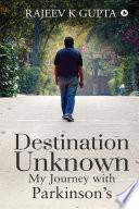Destination Unknown My Journey With Parkinson S