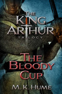 The King Arthur Trilogy Book Three  The Bloody Cup