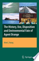 """The History, Use, Disposition and Environmental Fate of Agent Orange"" by Alvin Lee Young"