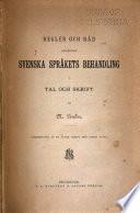 Regler och råd angående svenska språkets behandling i tal och skrift Omarbetning af en äldre skrift med samma titel