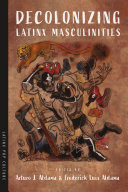 Decolonizing Latinx Masculinities