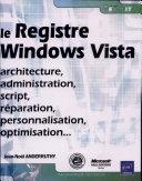 Registre Windows Vista : architecture, administration, script, réparation,