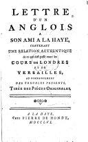 Lettre d'un Anglois à son ami à la Haye, contenant une relation authentique de ce qui s'est passé entre les cours de Londres et de Versailles, au commencement des troubles présents, etc