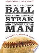 How to Hit a Curveball  Grill the Perfect Steak  and Become a Real Man