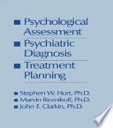 Psychological Assessment  Psychiatric Diagnosis   Treatment Planning