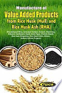 Manufacture Of Value Added Products From Rice Husk Hull And Rice Husk Ash Rha 2nd Revised Edition  Book PDF