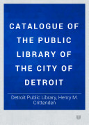 Catalogue of the Public Library of the City of Detroit
