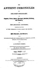 The Ancient Chronicles of Sir John Froissart  of England  France  Spain  Portugal  Scotland  Brittany  and Flanders  and the Adjoining Countries