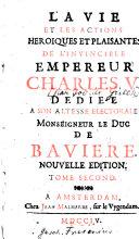 La vie et les actions heroiques et plaisantes de l'invincible empereur Charles V.