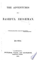 The Adventures of a Bashful Irishman   By W  F  Deacon   New Edition  of    The Exile of Erin  Or the Sorrows of a Bashful Irishman      Book