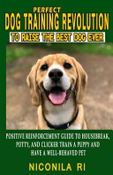 Perfect Dog Training Revolution To Raise The Best Dog Ever