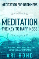Meditation For Beginners  MEDITATION THE KEY TO HAPPINESS   100 Meditations for Healing  Success  and Peace