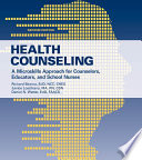 """Health Counseling: A Microskills Approach for Counselors, Educators, and School Nurses"" by Richard Blonna, Janice Loschiavo, Dan Watter"