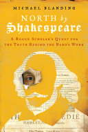 link to North by Shakespeare : a rogue scholar's quest for the truth behind the Bard's work in the TCC library catalog