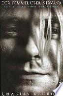Der Himmel über Nirvana  : Kurt Cobains Leben und Sterben