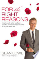 """For the Right Reasons: America's Favorite Bachelor on Faith, Love, Marriage, and Why Nice Guys Finish First"" by Sean Lowe, Nancy French"