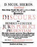 D. N. H. G. ... Gründlicher Discours über H. de Cocceii juris publici prudentiam wie solcher ehemals aus des seel. Herrn G.'s eignem Munde von einigen Zuhörern niedergeschrieben, etc