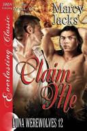 Claim Me [Luna Werewolves 12] (Siren Publishing Everlasting Classic Manlove)