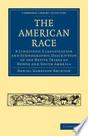 The American Race  : A Linguistic Classification and Ethnographic Description of the Native Tribes of North and South America