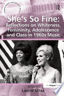 She S So Fine Reflections On Whiteness Femininity Adolescence And Class In 1960s Music