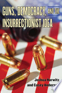 Guns  Democracy  and the Insurrectionist Idea
