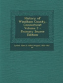 History of Windham County  Connecticut Volume 2   Primary Source Edition