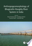Anthropogeomorphology of Bhagirathi Hooghly River System in India
