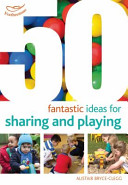 50 Fantastic Ideas for Sharing and Playing