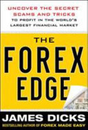 The Forex Edge  Uncover the Secret Scams and Tricks to Profit in the World s Largest Financial Market