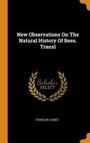 New Observations on the Natural History of Bees  Transl
