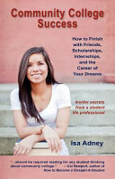 link to Community college success : you are not alone : how to finish with friends, scholarships, internships, and the career of your dreams in the TCC library catalog