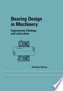 """Bearing Design in Machinery: Engineering Tribology and Lubrication"" by Avraham Harnoy"