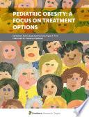 Pediatric Obesity: A Focus on Treatment Options
