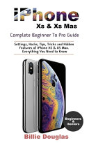 IPHONE XS and XS MAX COMPLETE BEGINNER to PRO GUIDE