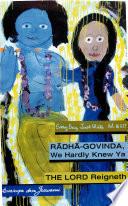 Radha Govinda We Hardly Knew Ya   The Lord Reigneth