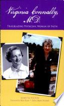 Virginia Connally  M D   Trailblazing Physician  Woman of Faith