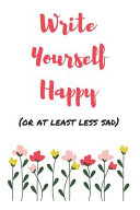 Write Yourself Happy  or at Least Less Sad