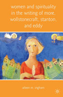 Women and Spirituality in the Writing of More  Wollstonecraft  Stanton  and Eddy