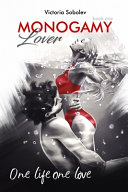 Monogamy Book One  Lover  This is One Love for Life and Beyond Time