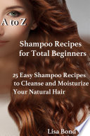 A to Z Shampoo Recipes for Total Beginners25 Easy Shampoo Recipes to Cleanse and Moisturize Your Natural Hair