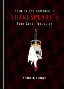 Politics and Romance in Shakespeare   s Four Great Tragedies