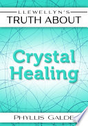 Llewellyn s Truth About Crystal Healing
