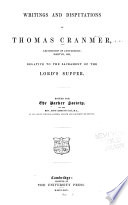 The Works of Thomas Cranmer ...: Writings and disputations, relative to the sacrament of the Lord's Supper