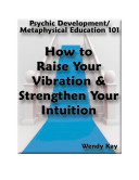 How to Raise Your Vibration and Strengthen Your Intuition