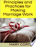 Principles and Practices for Making Marriage Work