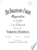 The Follies of a Night. Operetta in 2 Acts, Words by J. R. Planché